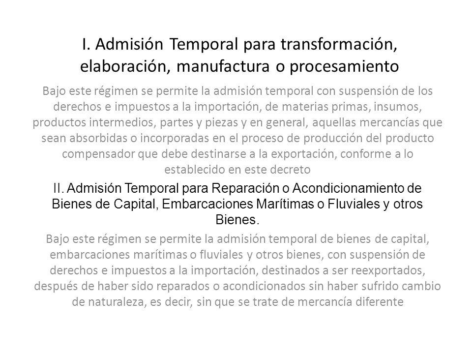 I. Admisión Temporal para transformación, elaboración, manufactura o procesamiento