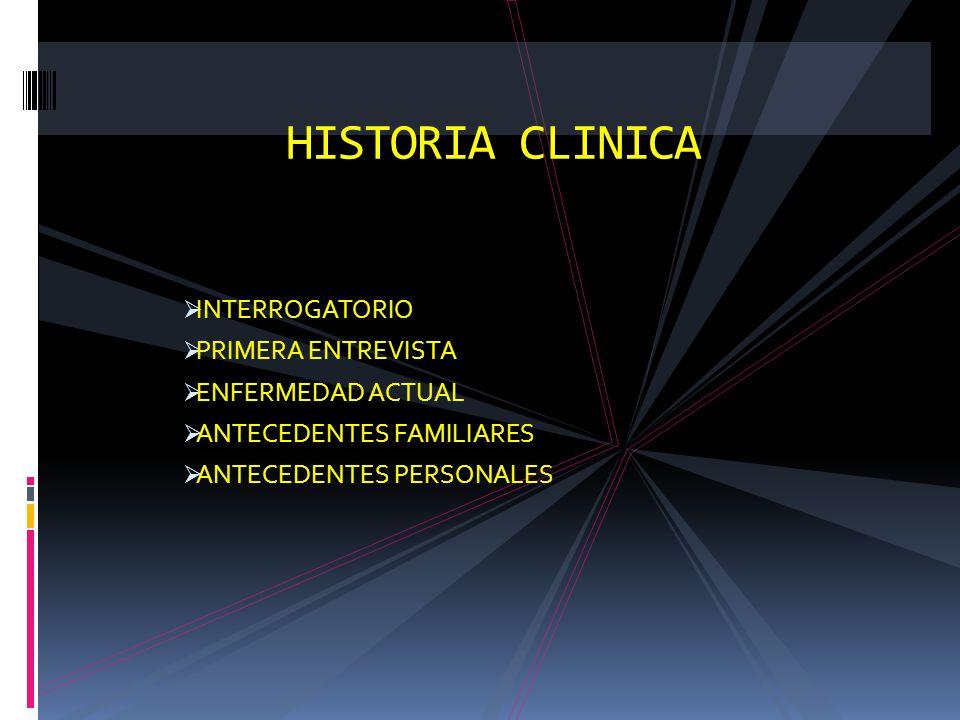 HISTORIA CLINICA INTERROGATORIO PRIMERA ENTREVISTA ENFERMEDAD ACTUAL