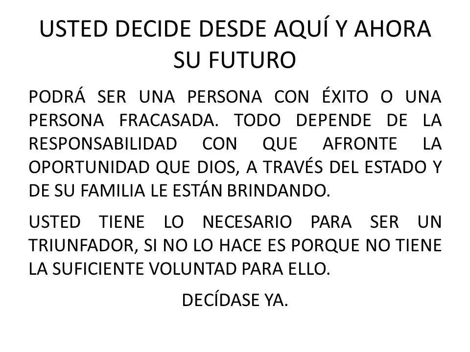 USTED DECIDE DESDE AQUÍ Y AHORA SU FUTURO