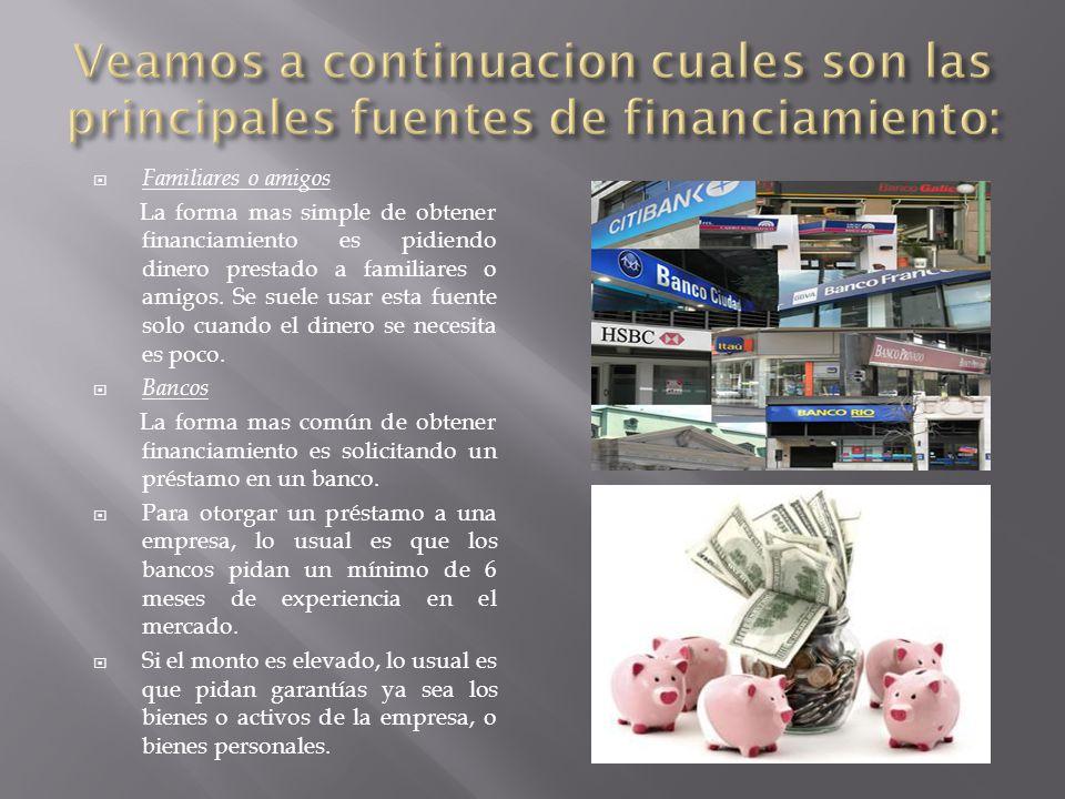 Veamos a continuacion cuales son las principales fuentes de financiamiento: