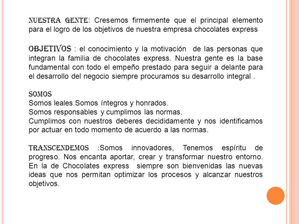 NUESTRA GENTE: Cresemos firmemente que el principal elemento para el logro de los objetivos de nuestra empresa chocolates express