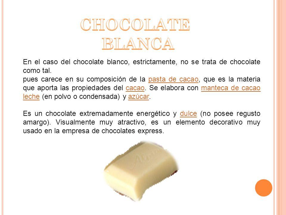 CHOCOLATE BLANCA. En el caso del chocolate blanco, estrictamente, no se trata de chocolate como tal.