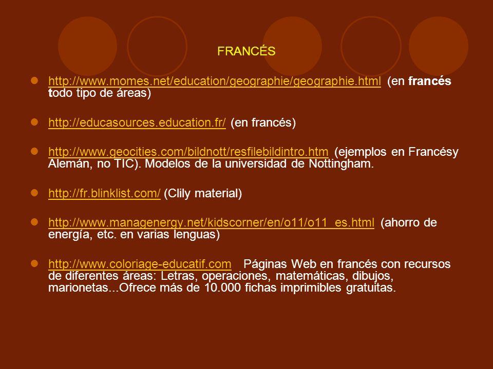 FRANCÉS http://www.momes.net/education/geographie/geographie.html (en francés todo tipo de áreas) http://educasources.education.fr/ (en francés)