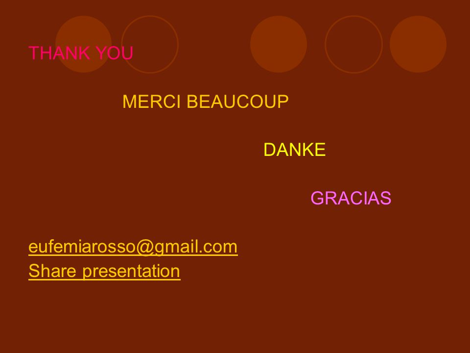THANK YOU MERCI BEAUCOUP DANKE GRACIAS eufemiarosso@gmail.com Share presentation
