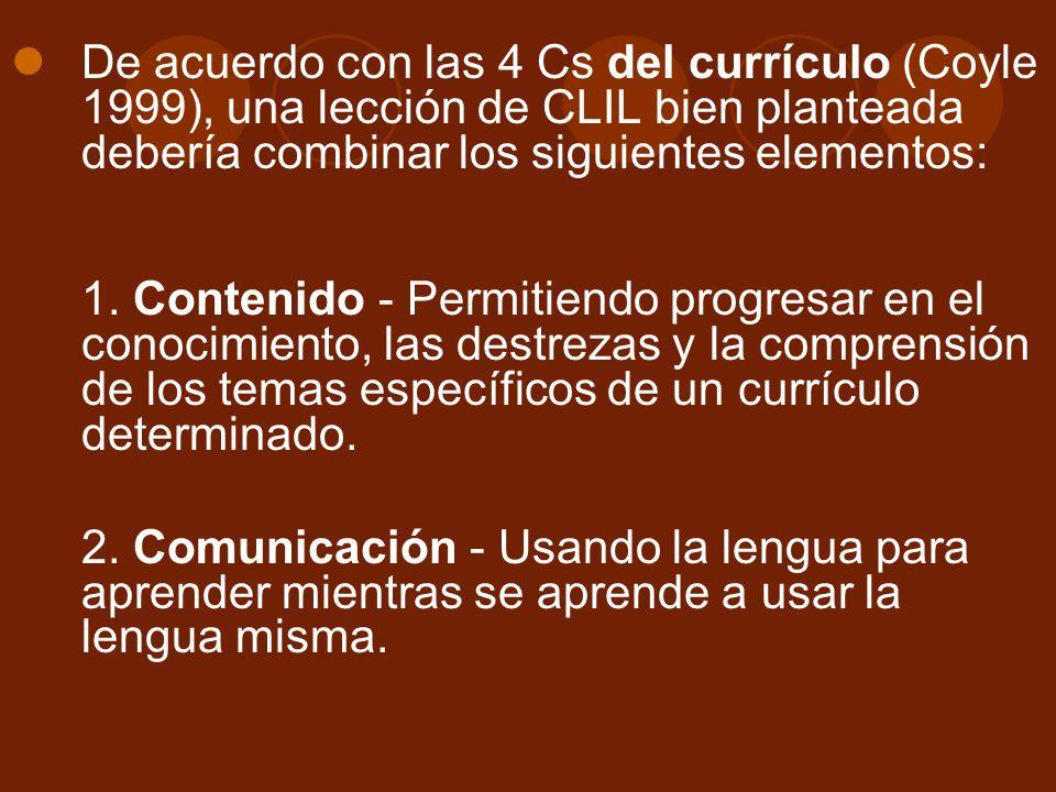 De acuerdo con las 4 Cs del currículo (Coyle 1999), una lección de CLIL bien planteada debería combinar los siguientes elementos:
