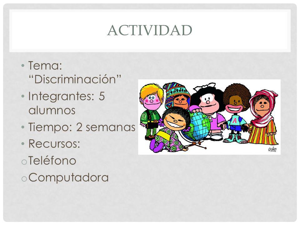 Actividad Tema: Discriminación Integrantes: 5 alumnos