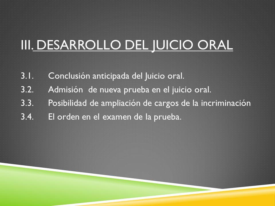 III. DESARROLLO DEL JUICIO ORAL