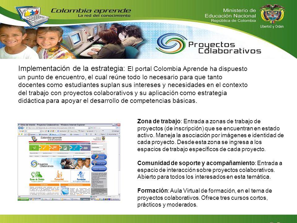 Implementación de la estrategia: El portal Colombia Aprende ha dispuesto un punto de encuentro, el cual reúne todo lo necesario para que tanto docentes como estudiantes suplan sus intereses y necesidades en el contexto del trabajo con proyectos colaborativos y su aplicación como estrategia didáctica para apoyar el desarrollo de competencias básicas.