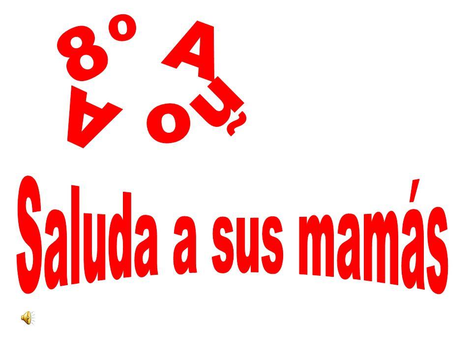 8º Año A Saluda a sus mamás