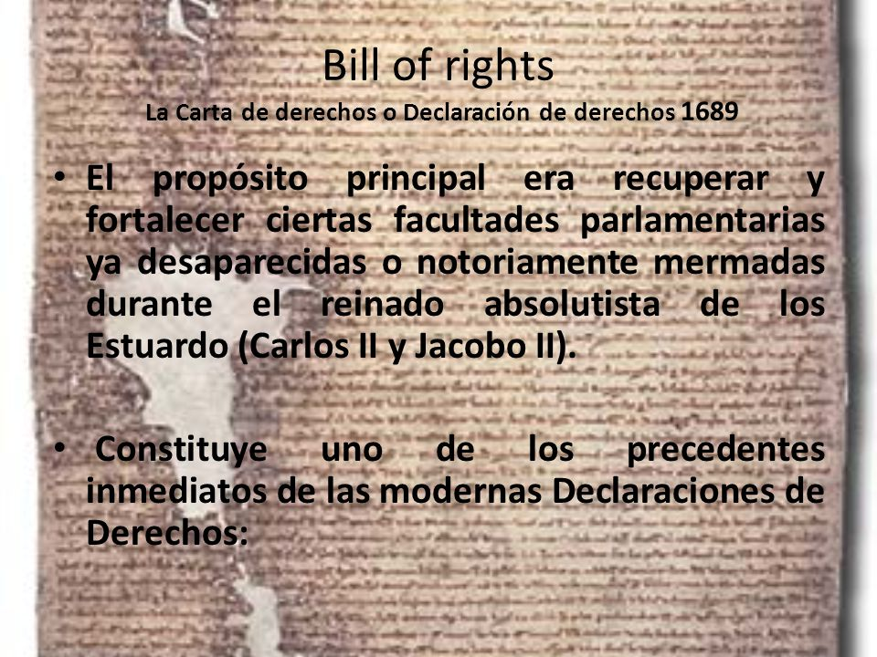 Bill of rights La Carta de derechos o Declaración de derechos 1689