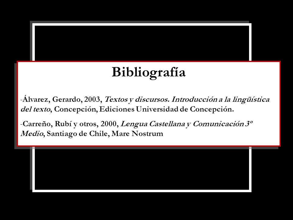 Bibliografía Álvarez, Gerardo, 2003, Textos y discursos. Introducción a la lingüística del texto, Concepción, Ediciones Universidad de Concepción.