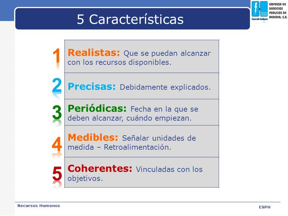 5 Características Realistas: Que se puedan alcanzar con los recursos disponibles. Precisas: Debidamente explicados.
