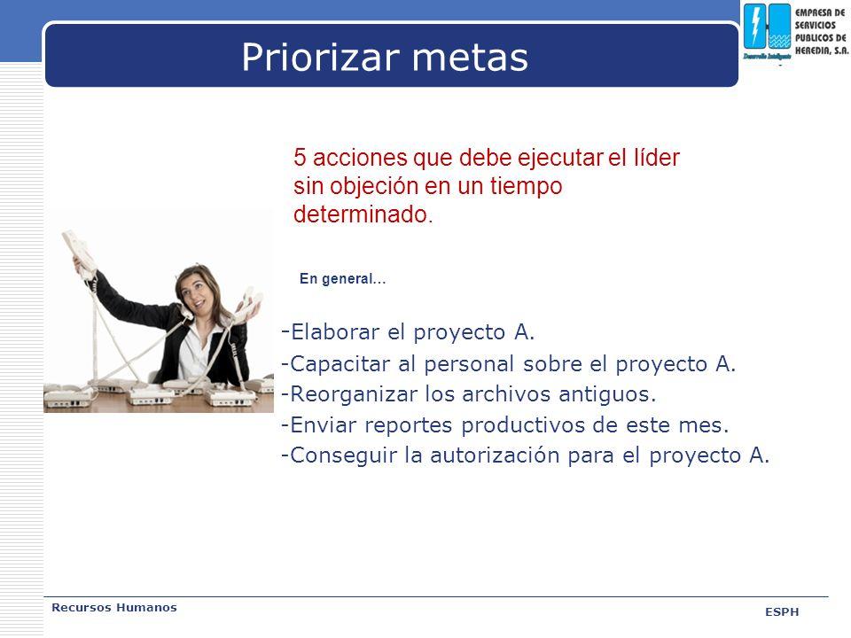 Priorizar metas 5 acciones que debe ejecutar el líder sin objeción en un tiempo determinado. En general…