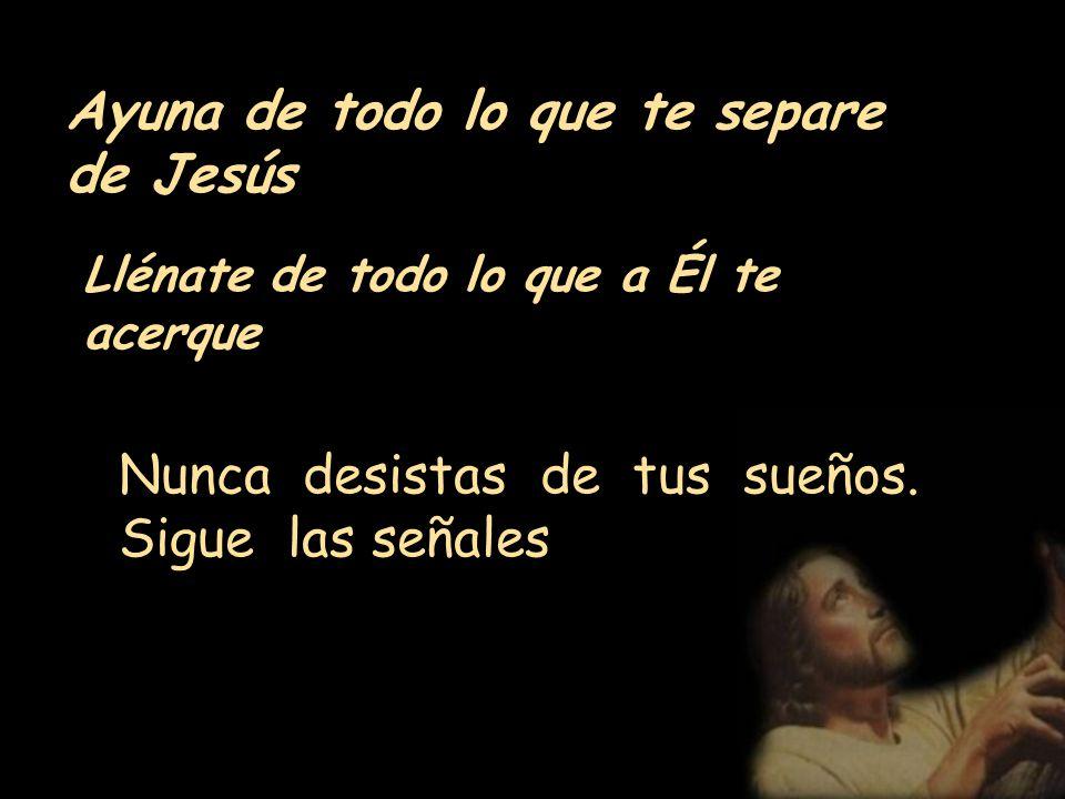 Ayuna de todo lo que te separe de Jesús