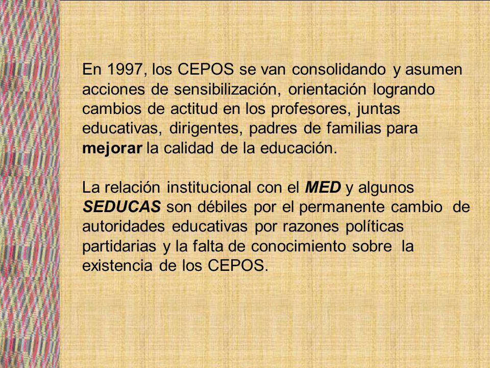 En 1997, los CEPOS se van consolidando y asumen acciones de sensibilización, orientación logrando cambios de actitud en los profesores, juntas educativas, dirigentes, padres de familias para mejorar la calidad de la educación.