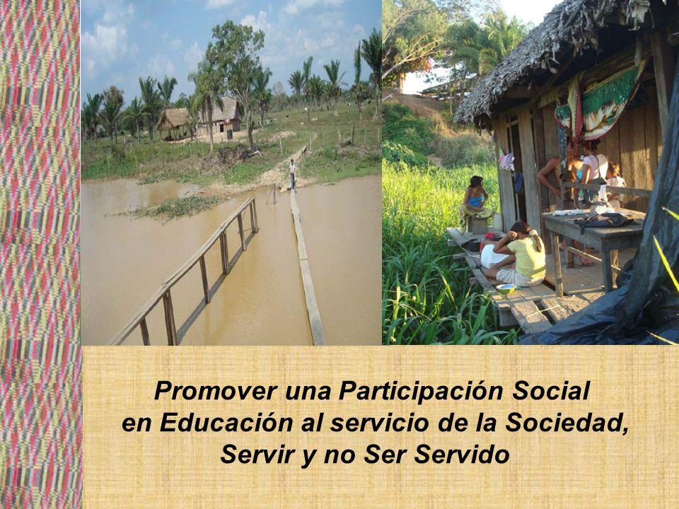 Construir una participación social en educación al servicio de la sociedad, servir y no ser servido
