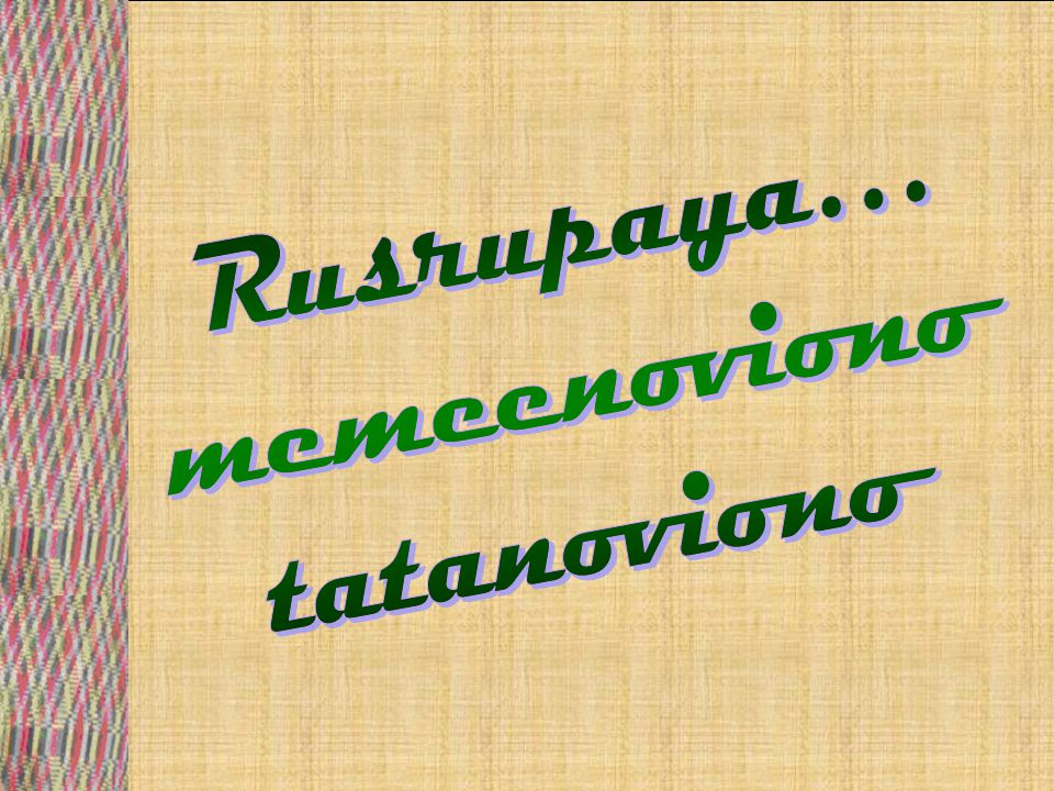 Rusrupaya… memeenoviono tatanoviono