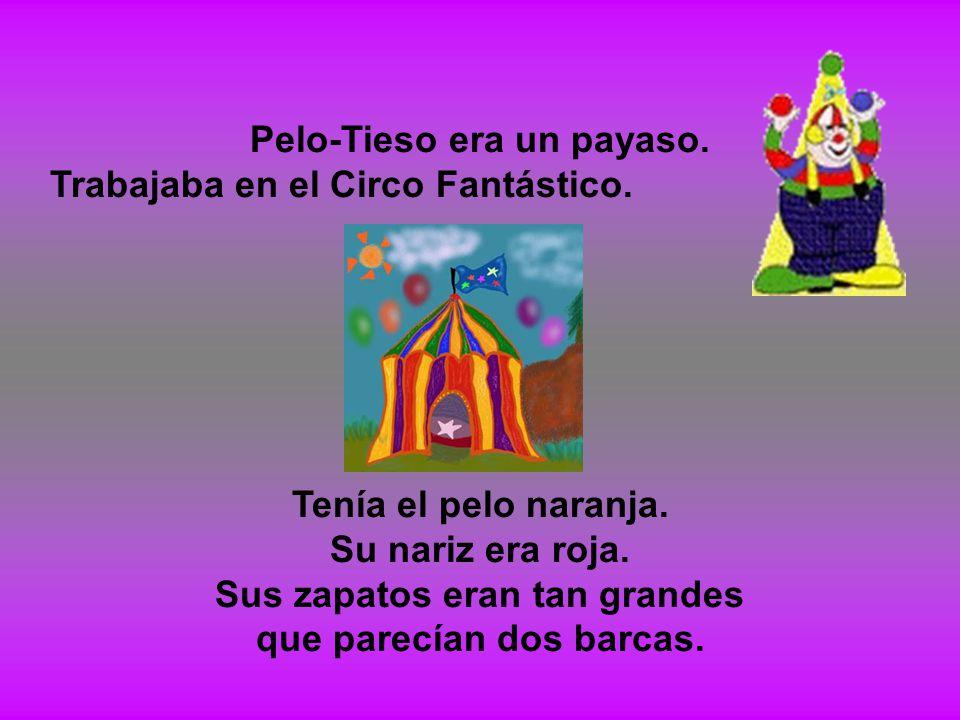 Pelo-Tieso era un payaso. Trabajaba en el Circo Fantástico.