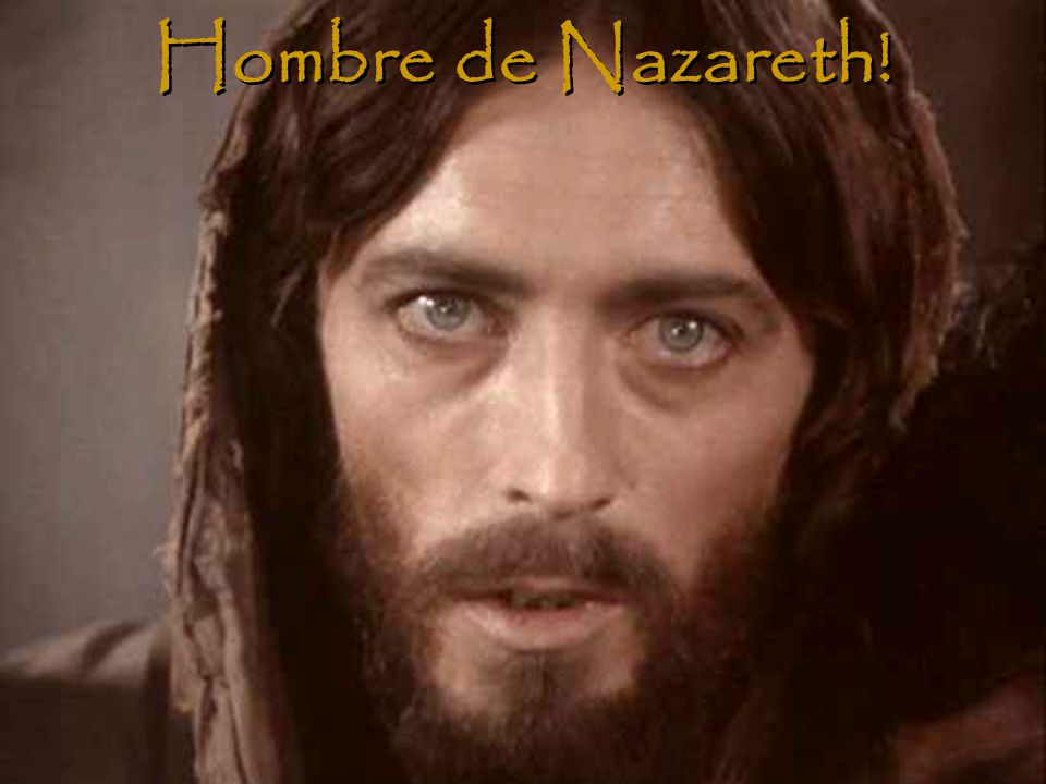 Hombre de Nazareth!