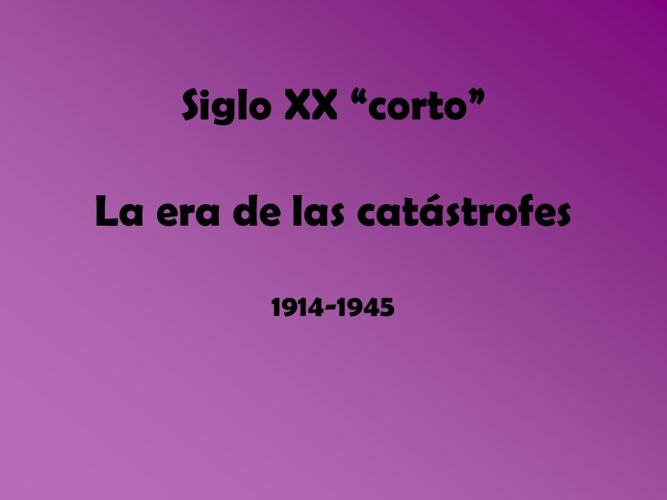 Siglo XX corto La era de las catástrofes