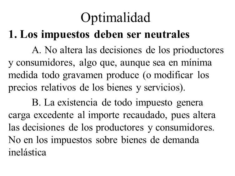 Optimalidad 1. Los impuestos deben ser neutrales