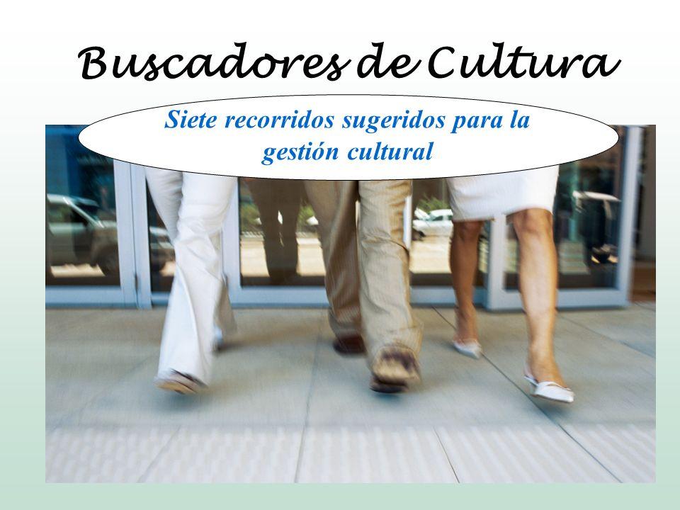 Siete recorridos sugeridos para la gestión cultural