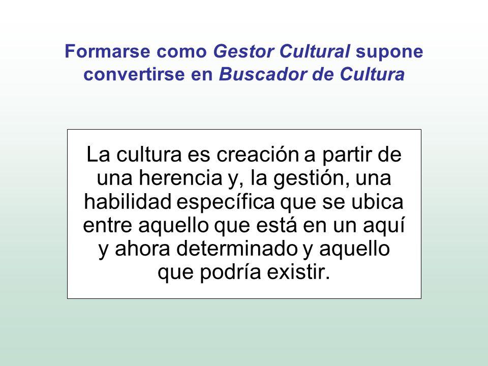 Formarse como Gestor Cultural supone convertirse en Buscador de Cultura
