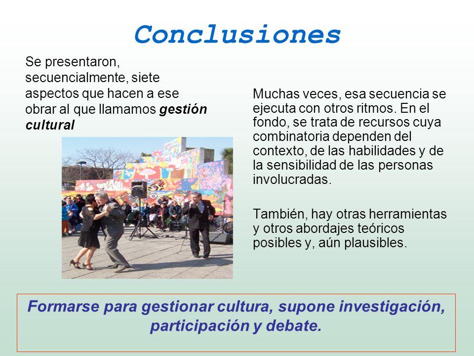 Conclusiones Se presentaron, secuencialmente, siete aspectos que hacen a ese obrar al que llamamos gestión cultural.