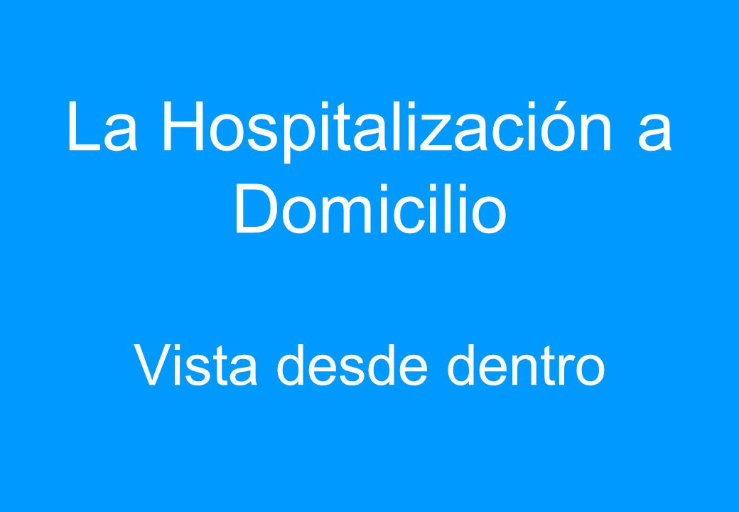 La Hospitalización a Domicilio Vista desde dentro