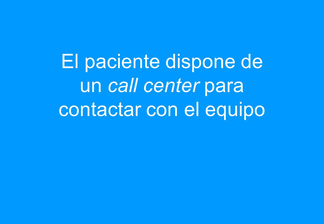 El paciente dispone de un call center para contactar con el equipo