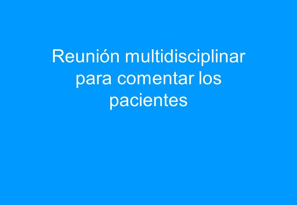 Reunión multidisciplinar para comentar los pacientes