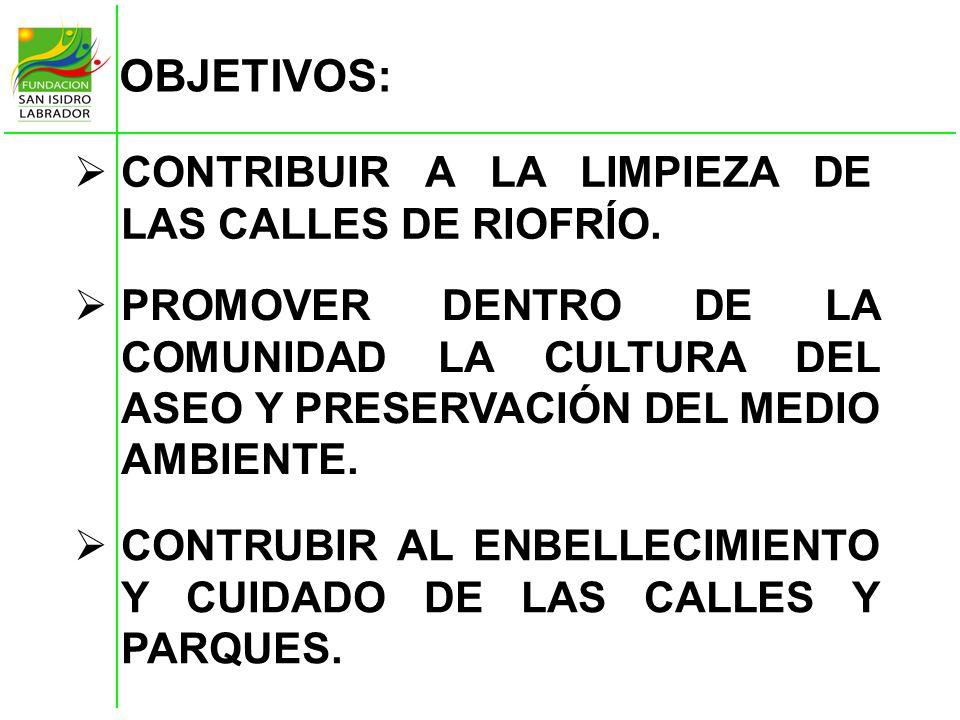 OBJETIVOS: CONTRIBUIR A LA LIMPIEZA DE LAS CALLES DE RIOFRÍO.