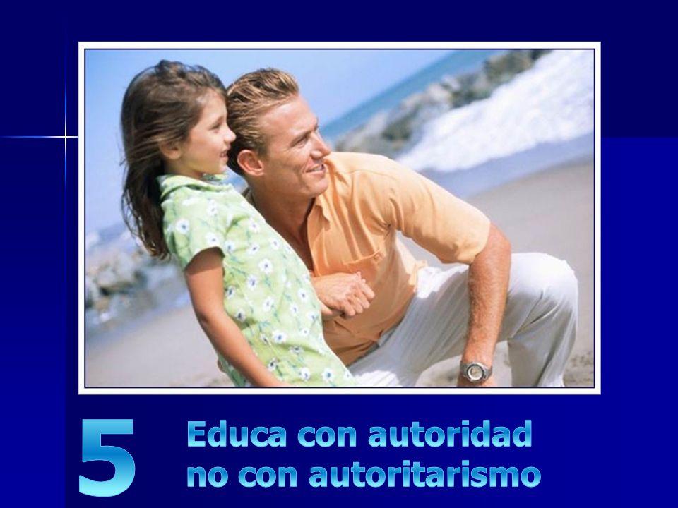 5 Educa con autoridad no con autoritarismo