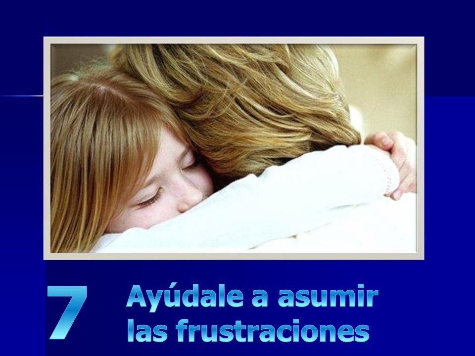 7 Ayúdale a asumir las frustraciones