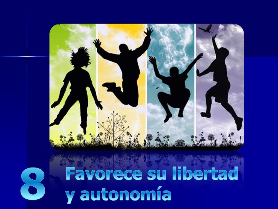 8 Favorece su libertad y autonomía