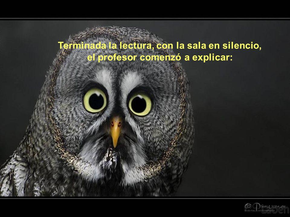 Terminada la lectura, con la sala en silencio, el profesor comenzó a explicar: