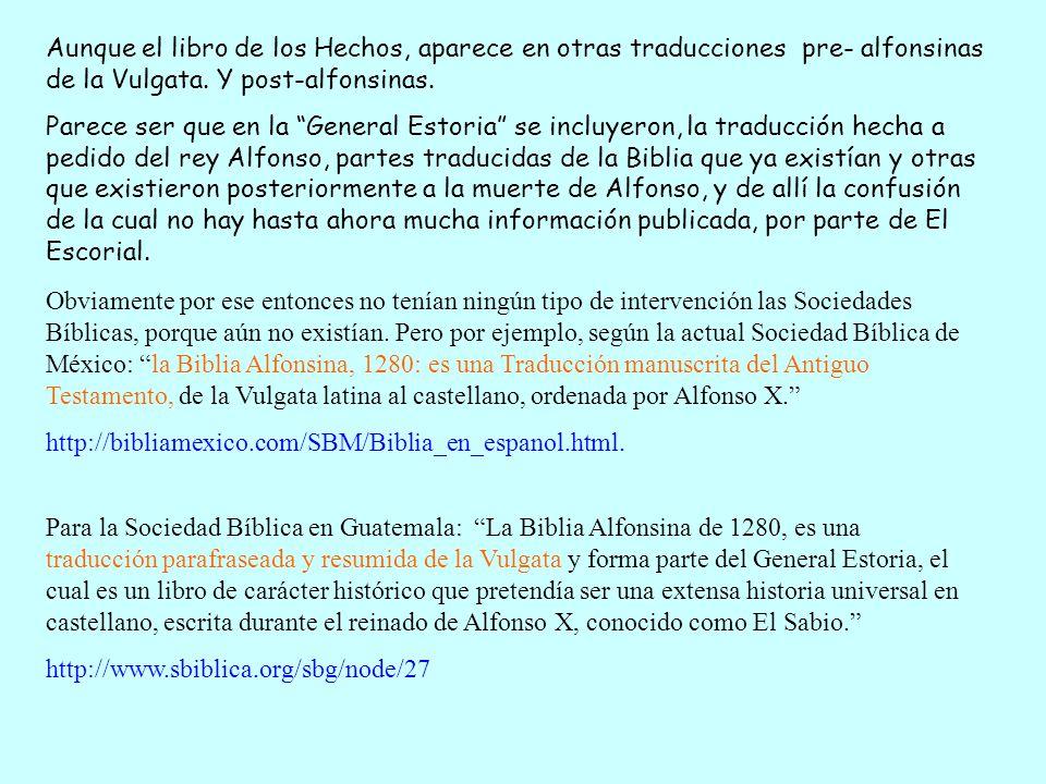 Aunque el libro de los Hechos, aparece en otras traducciones pre- alfonsinas de la Vulgata. Y post-alfonsinas.