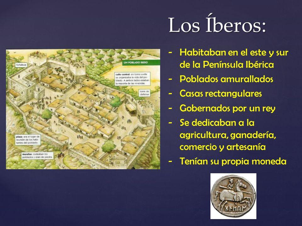 Los Íberos: Habitaban en el este y sur de la Península Ibérica