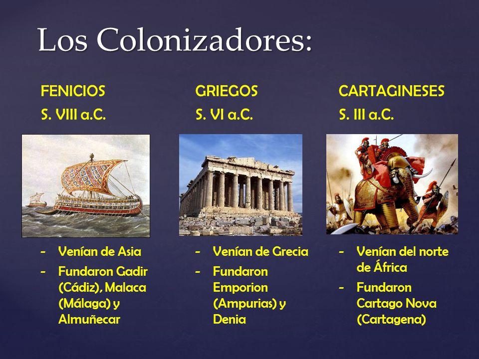 Los Colonizadores: FENICIOS S. VIII a.C. GRIEGOS S. VI a.C.