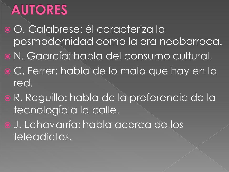 AUTORES O. Calabrese: él caracteriza la posmodernidad como la era neobarroca. N. Gaarcía: habla del consumo cultural.