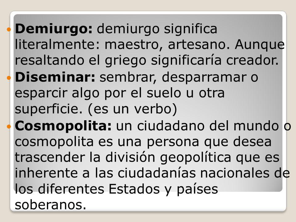 Demiurgo: demiurgo significa literalmente: maestro, artesano