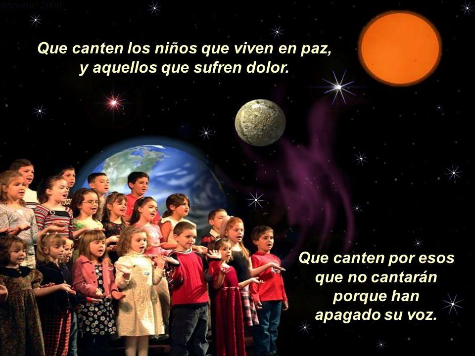 Que canten los niños que viven en paz, y aquellos que sufren dolor.