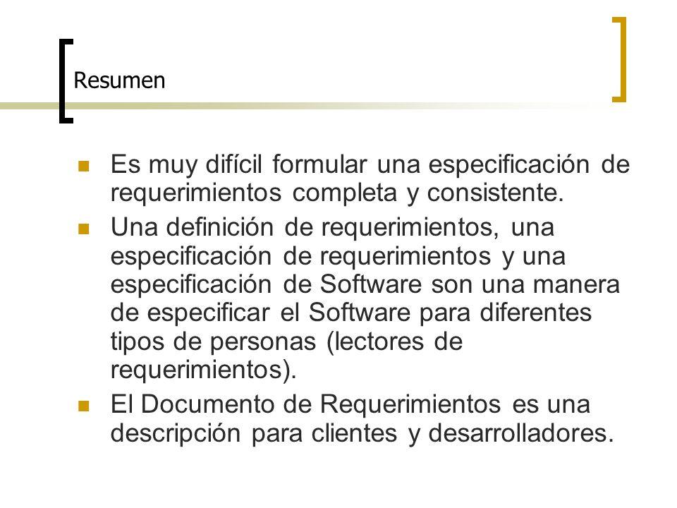 Resumen Es muy difícil formular una especificación de requerimientos completa y consistente.