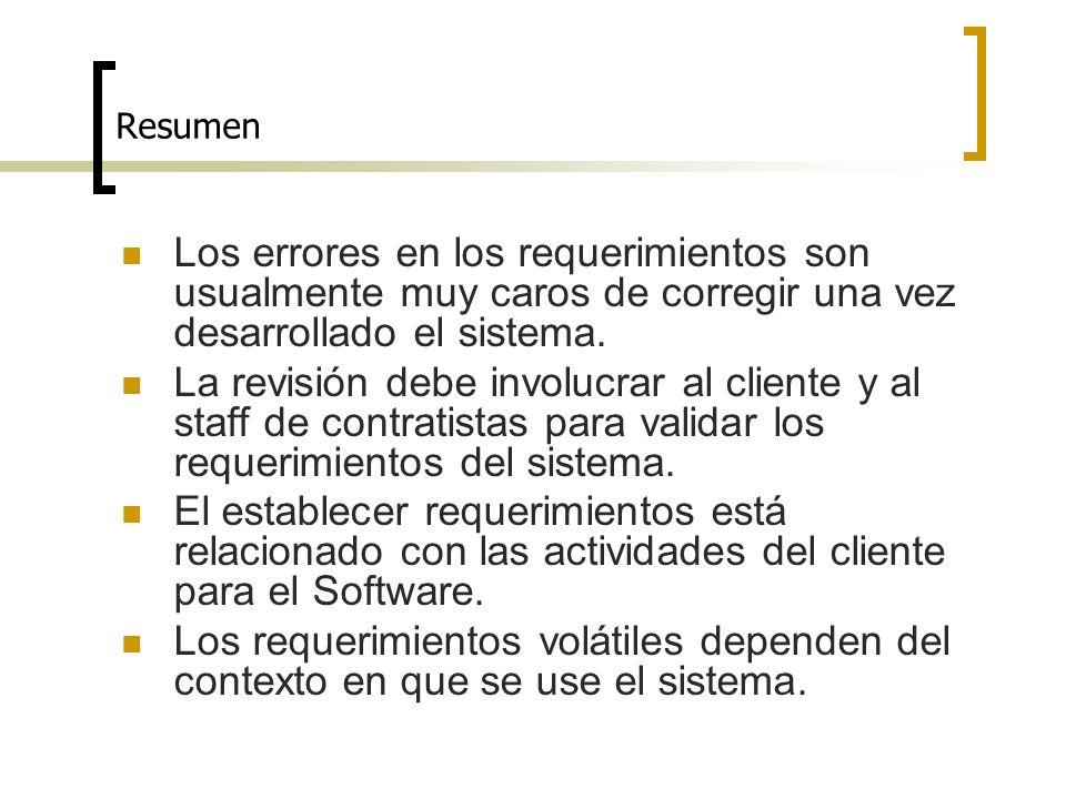 Resumen Los errores en los requerimientos son usualmente muy caros de corregir una vez desarrollado el sistema.
