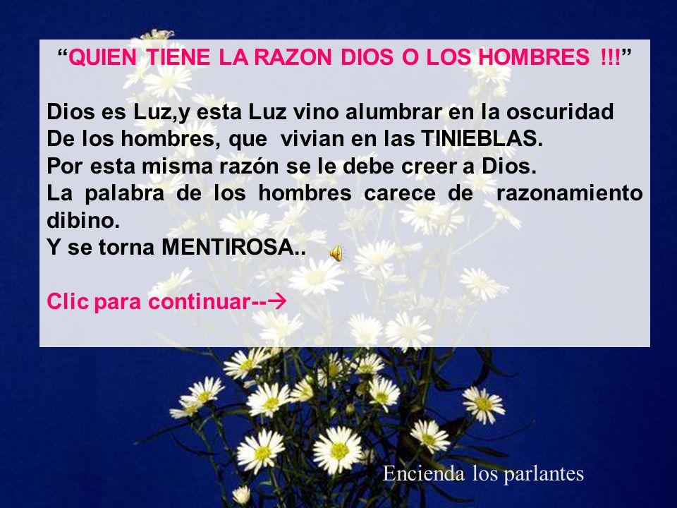 QUIEN TIENE LA RAZON DIOS O LOS HOMBRES !!!