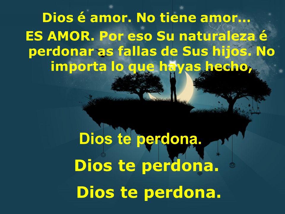 Dios é amor. No tiene amor…