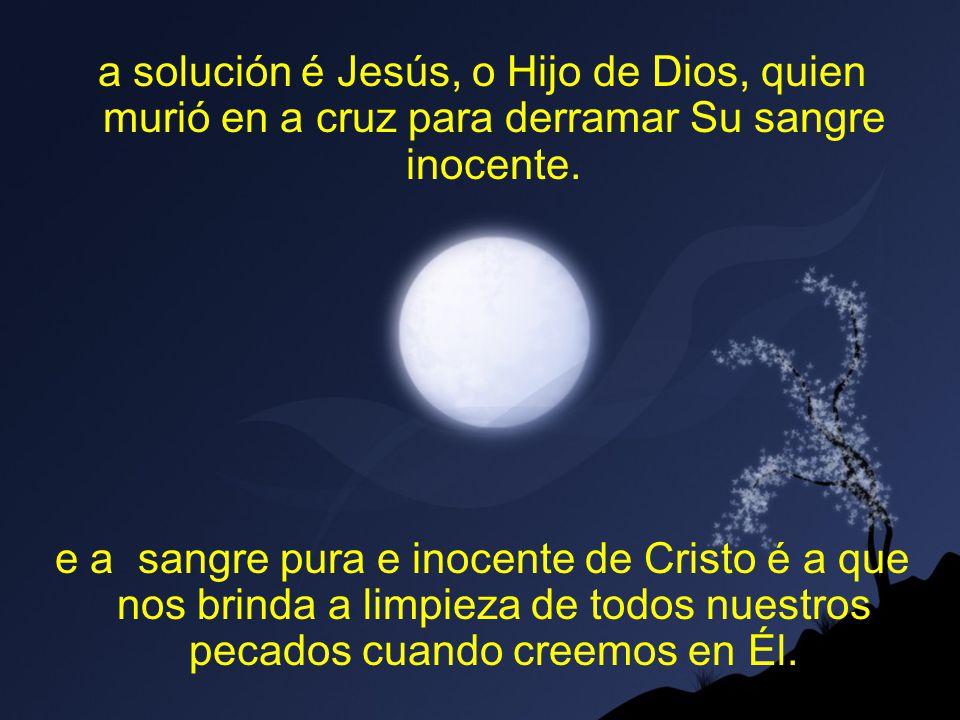 a solución é Jesús, o Hijo de Dios, quien murió en a cruz para derramar Su sangre inocente.