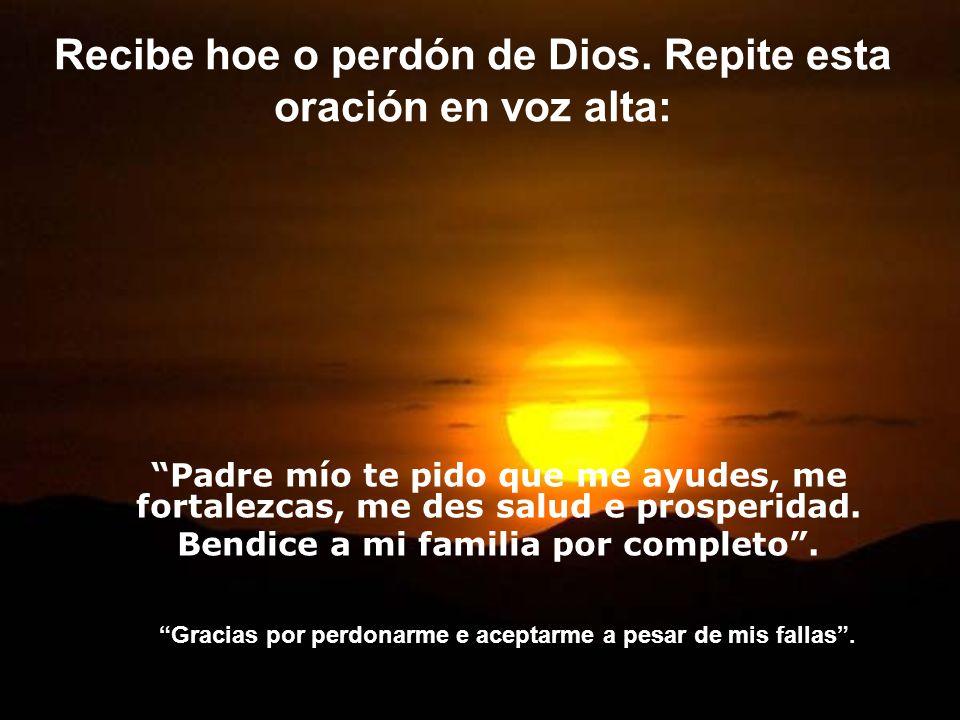 Recibe hoe o perdón de Dios. Repite esta oración en voz alta: