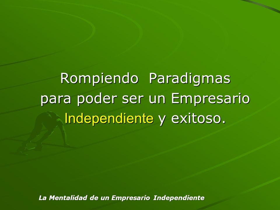 para poder ser un Empresario Independiente y exitoso.
