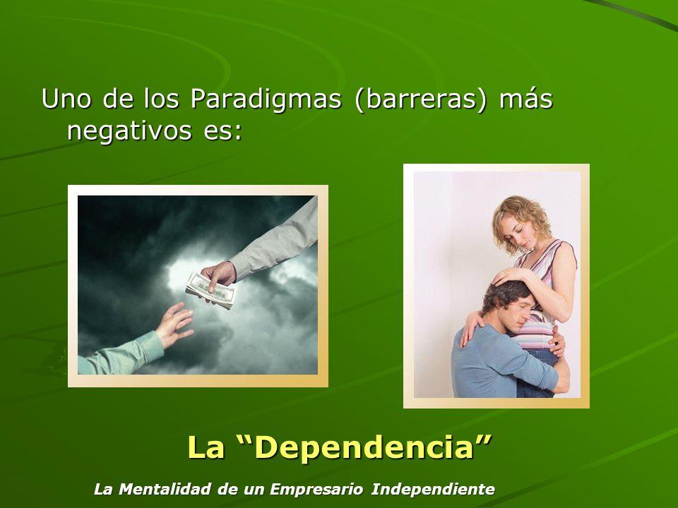 La Dependencia Uno de los Paradigmas (barreras) más negativos es: